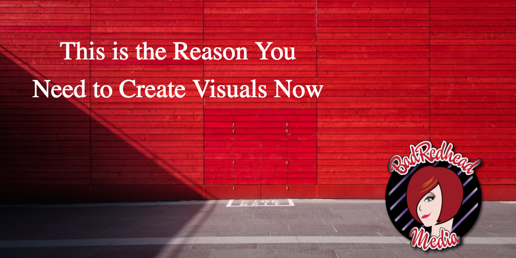 This is the Reason You Need to Create Visuals Now by BadRedhead Media @BadRedheadMedia