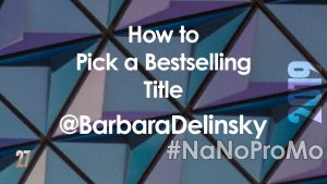 How to Pick a Bestselling Title by guest @BarbaraDelinsky via @BadRedheadMedia and @NaNoProMo #title #BookTitle