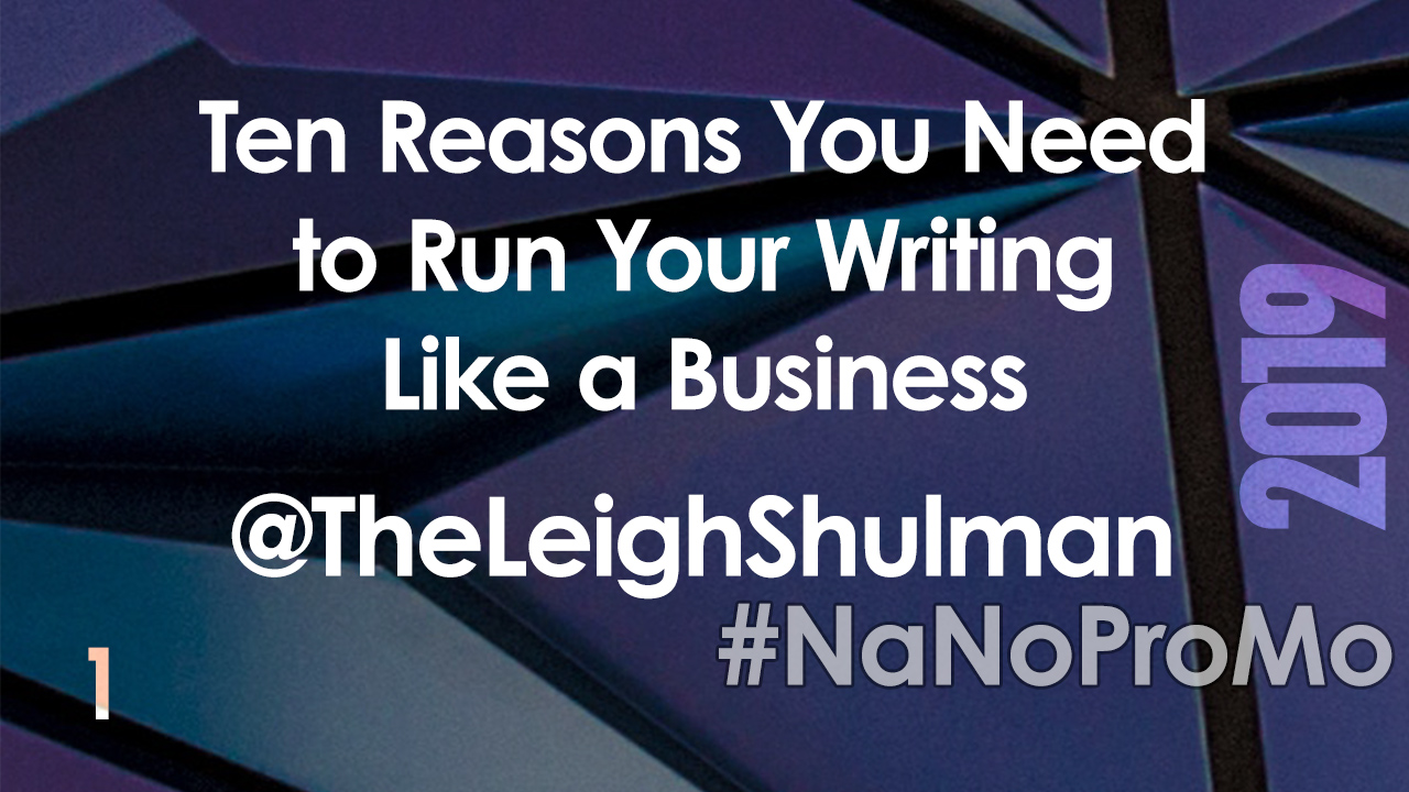 Ten Reasons You Need to Run Your Writing Like a Business by Guest @TheLeighSchulman via @BadRedheadMedia @NaNoProMo #NaNoProMo #Success #Writing