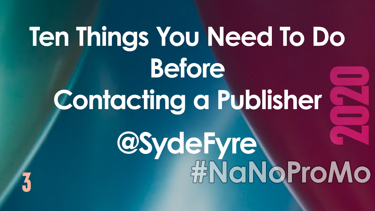 10 Things You Need To Do Before Contacting a Publisher by Guest @SydeFyre #publisher #publishing #authors #NaNoProMo