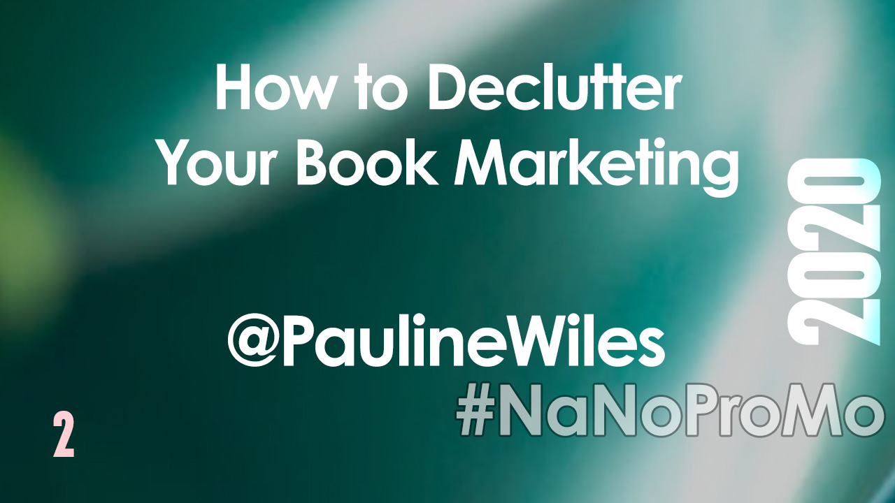 How to Declutter Your Book Marketing by Guest @PaulineWiles #declutter #marketing #bookmarketing #nanopromo