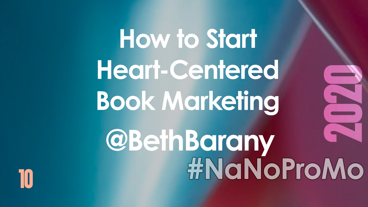 How to Start Heart-Centered Book Marketing by Guest @BethBarany #marketing #books #writers #NaNoProMo