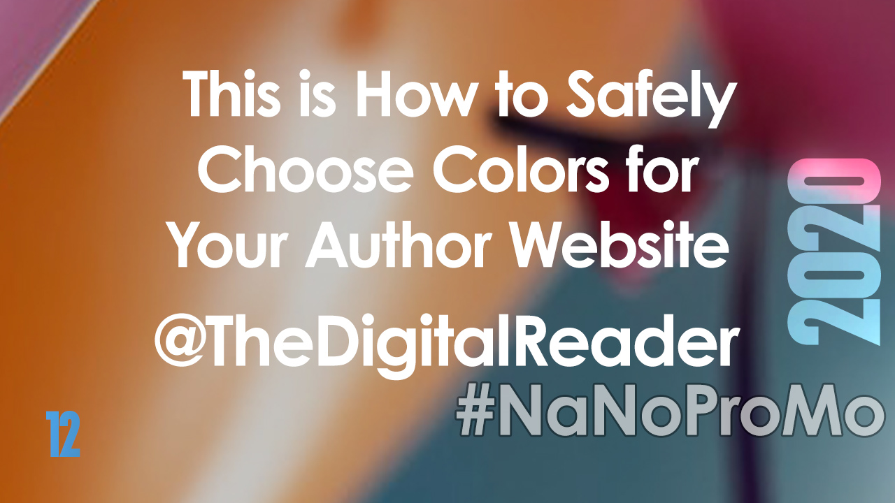 This is How to Safely Choose Colors for Your Author Website by Guest @ThDigitalReader #colors #websites #authors #NaNoProMo
