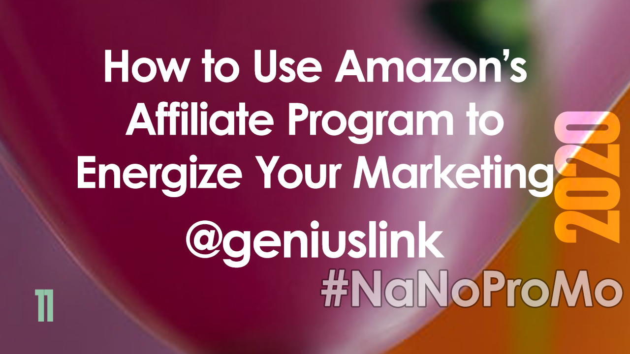 How to Use Amazon's Affiliate Program to Energize Your Marketing by Guest @GeniusLink #affiliate #amazon #writers #NaNoProMo