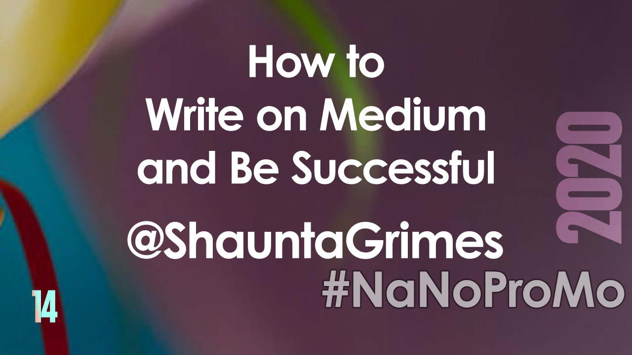 How To Write On Medium and Be Successful by Guest @ShauntaGrimes #medium #write #successful #NaNoProMo